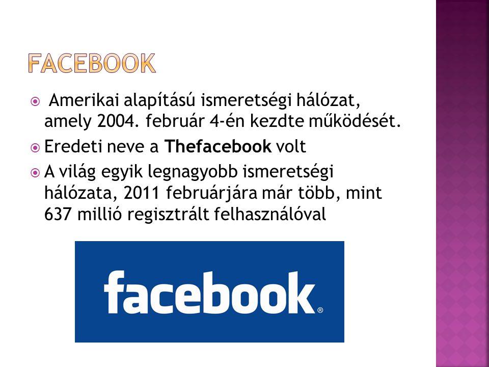 Amerikai alapítású ismeretségi hálózat, amely 2004. február 4-én kezdte működését.  Eredeti neve a Thefacebook volt  A világ egyik legnagyobb isme