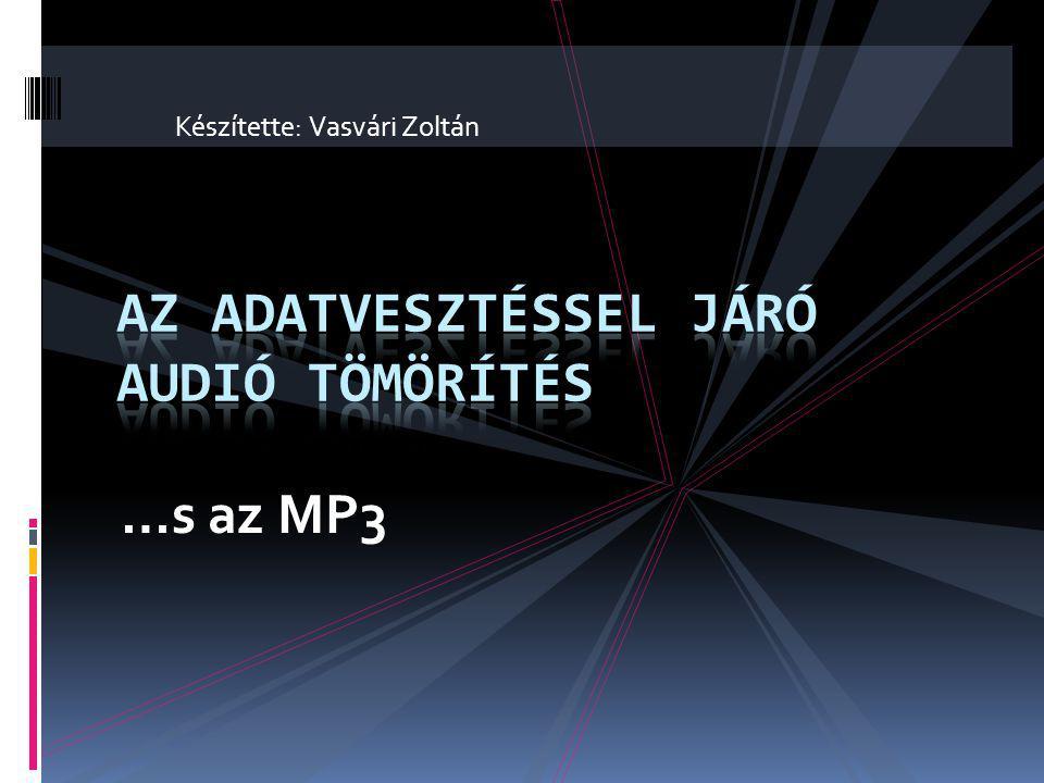 …s az MP3 Készítette: Vasvári Zoltán