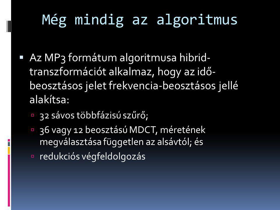  Az MP3 formátum algoritmusa hibrid- transzformációt alkalmaz, hogy az idő- beosztásos jelet frekvencia-beosztásos jellé alakítsa:  32 sávos többfáz