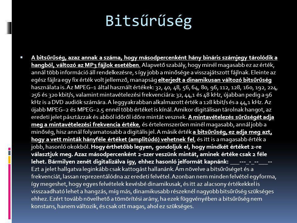 Bitsűrűség  A bitsűrűség, azaz annak a száma, hogy másodpercenként hány bináris számjegy tárolódik a hangból, változó az MP3 fájlok esetében. Alapvet