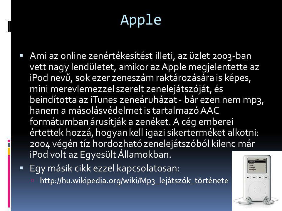 Apple  Ami az online zenértékesítést illeti, az üzlet 2003-ban vett nagy lendületet, amikor az Apple megjelentette az iPod nevű, sok ezer zeneszám ra
