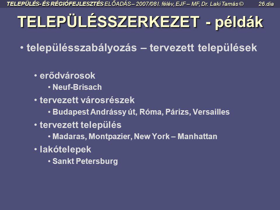 TELEPÜLÉSSZERKEZET - példák TELEPÜLÉSSZERKEZET - példák • szabálytalan (?) – organikus • elszórt, tanyás telepítés (szeres település) • szabálytalan v