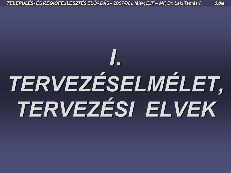 I.TERVEZÉSELMÉLET, TERVEZÉSI ELVEK TELEPÜLÉS- ÉS RÉGIÓFEJLESZTÉS ELŐADÁS – 2007/08 I.