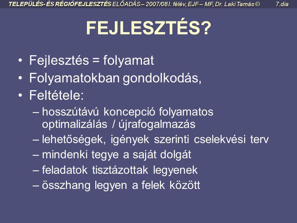 TELEPÜLÉS- ÉS RÉGIÓFEJLESZTÉS ELŐADÁS – 2007/08 I. félév, EJF – MF, Dr. Laki Tamás ©57.dia