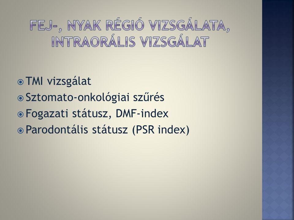  TMI vizsgálat  Sztomato-onkológiai szűrés  Fogazati státusz, DMF-index  Parodontális státusz (PSR index)