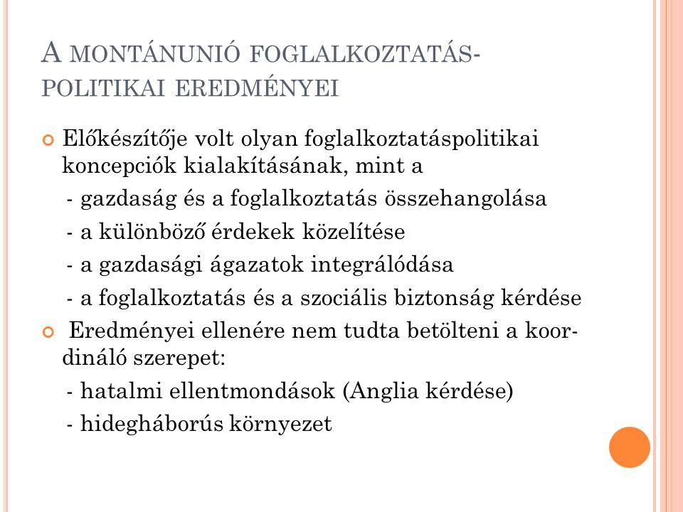 A MONTÁNUNIÓ FOGLALKOZTATÁS - POLITIKAI EREDMÉNYEI Előkészítője volt olyan foglalkoztatáspolitikai koncepciók kialakításának, mint a - gazdaság és a f