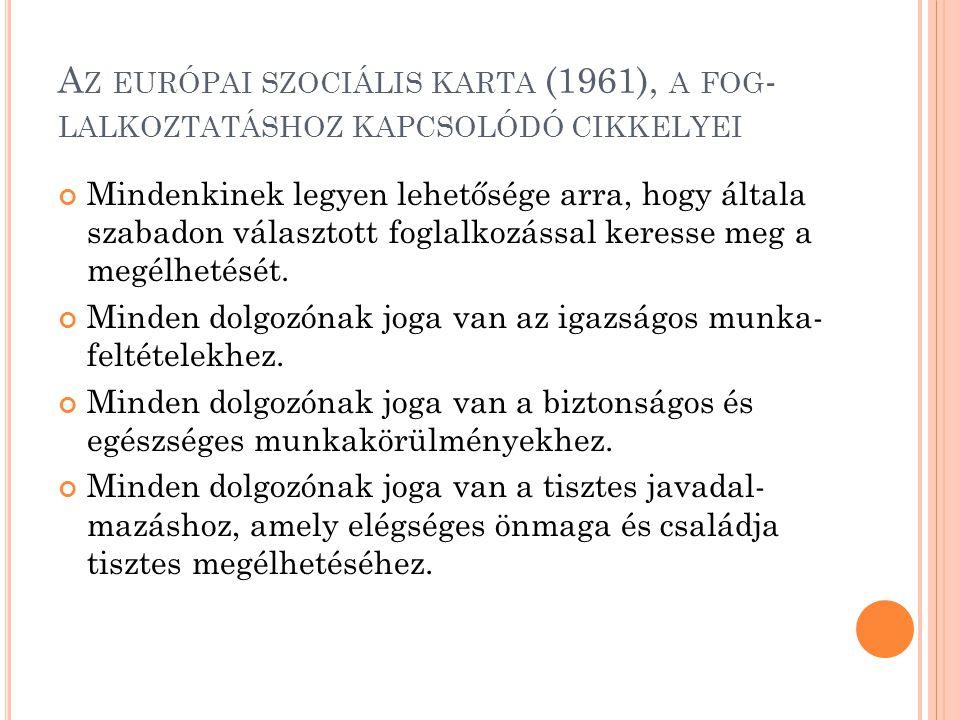 A Z EURÓPAI SZOCIÁLIS KARTA (1961), A FOG - LALKOZTATÁSHOZ KAPCSOLÓDÓ CIKKELYEI Mindenkinek legyen lehetősége arra, hogy általa szabadon választott fo