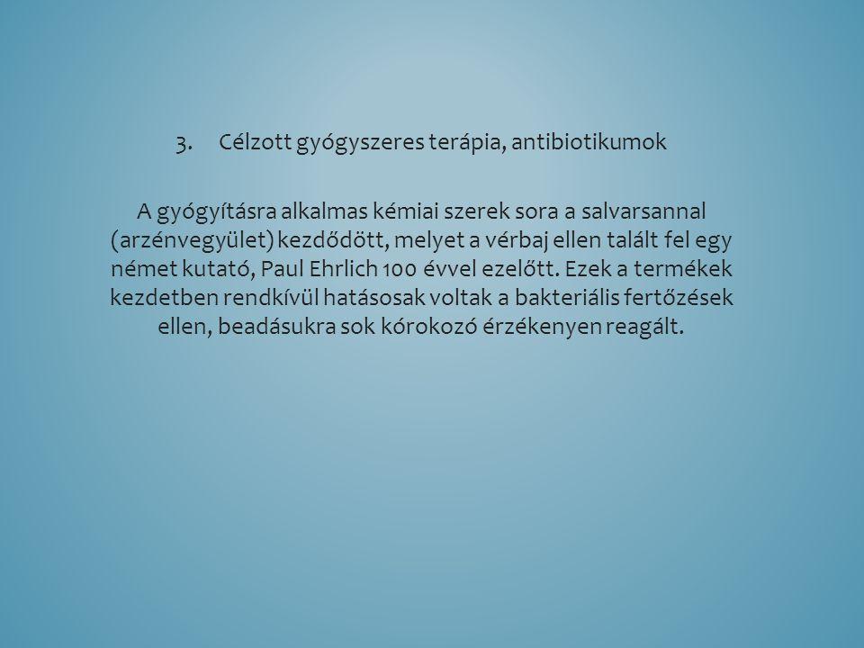 3.Célzott gyógyszeres terápia, antibiotikumok A gyógyításra alkalmas kémiai szerek sora a salvarsannal (arzénvegyület) kezdődött, melyet a vérbaj elle