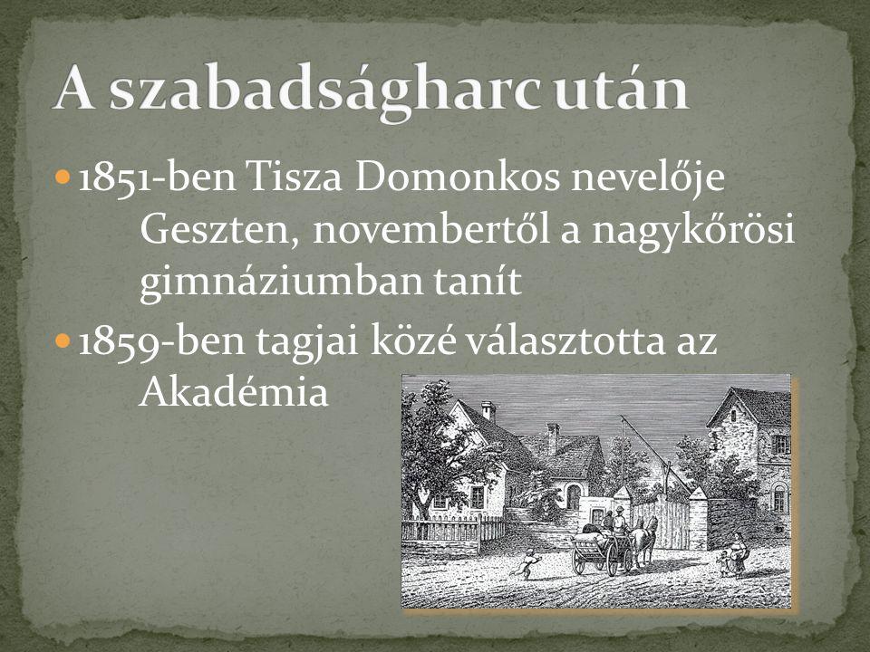  1851-ben Tisza Domonkos nevelője Geszten, novembertől a nagykőrösi gimnáziumban tanít  1859-ben tagjai közé választotta az Akadémia