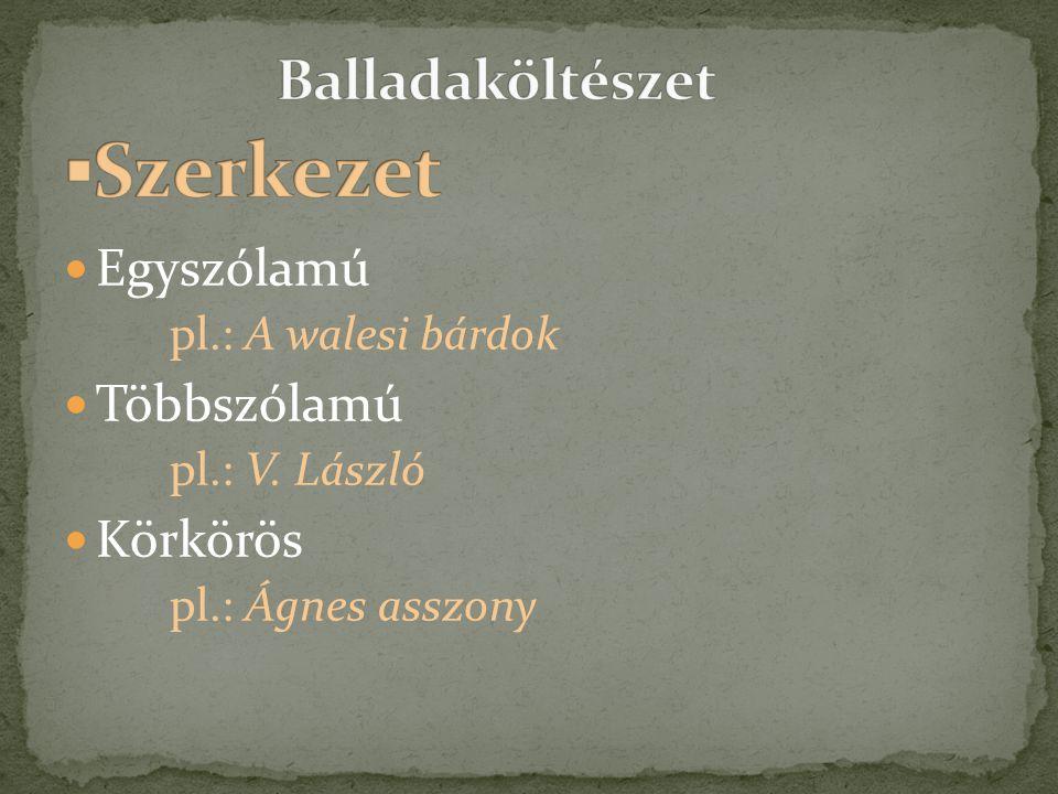  Egyszólamú pl.: A walesi bárdok  Többszólamú pl.: V. László  Körkörös pl.: Ágnes asszony