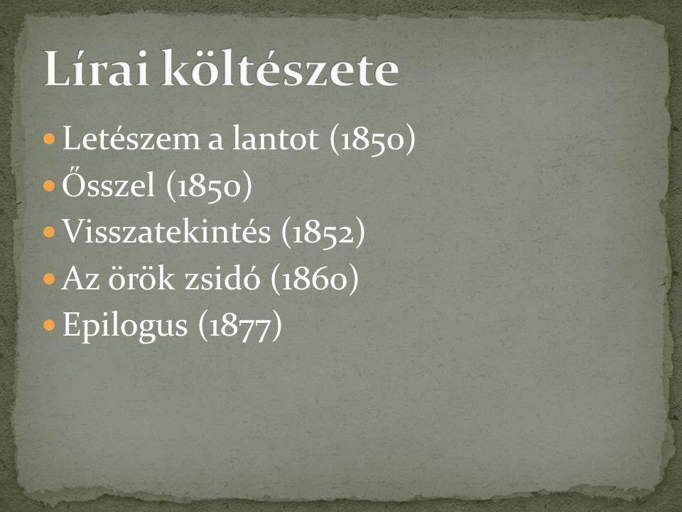  Letészem a lantot (1850)  Ő sszel (1850)  Visszatekintés (1852)  Az örök zsidó (1860)  Epilogus (1877)