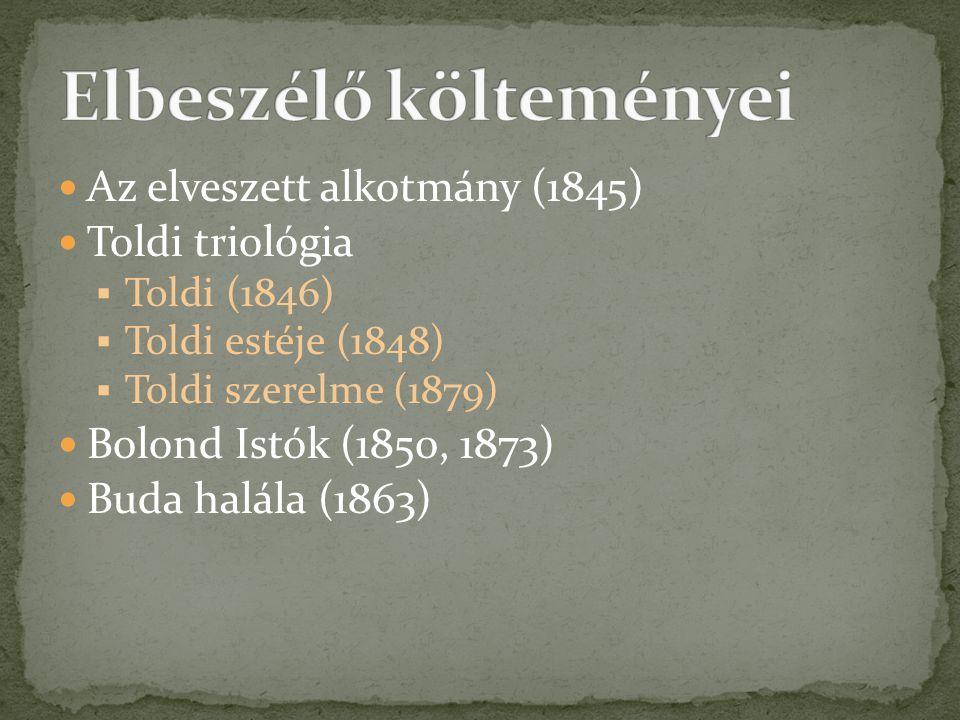  Az elveszett alkotmány (1845)  Toldi triológia  Toldi (1846)  Toldi estéje (1848)  Toldi szerelme (1879)  Bolond Istók (1850, 1873)  Buda halá