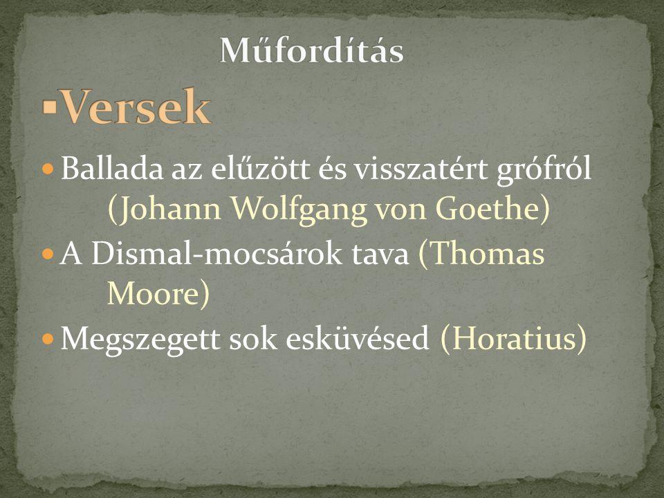  Ballada az elűzött és visszatért grófról (Johann Wolfgang von Goethe)  A Dismal-mocsárok tava (Thomas Moore)  Megszegett sok esküvésed (Horatius)