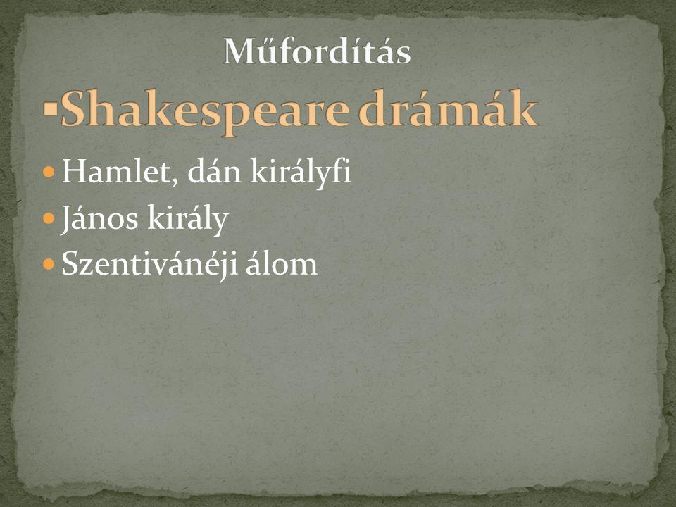  Hamlet, dán királyfi  János király  Szentivánéji álom