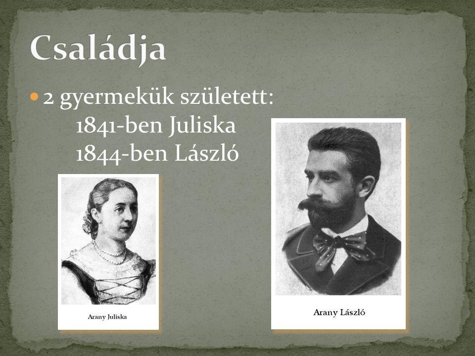  2 gyermekük született: 1841-ben Juliska 1844-ben László