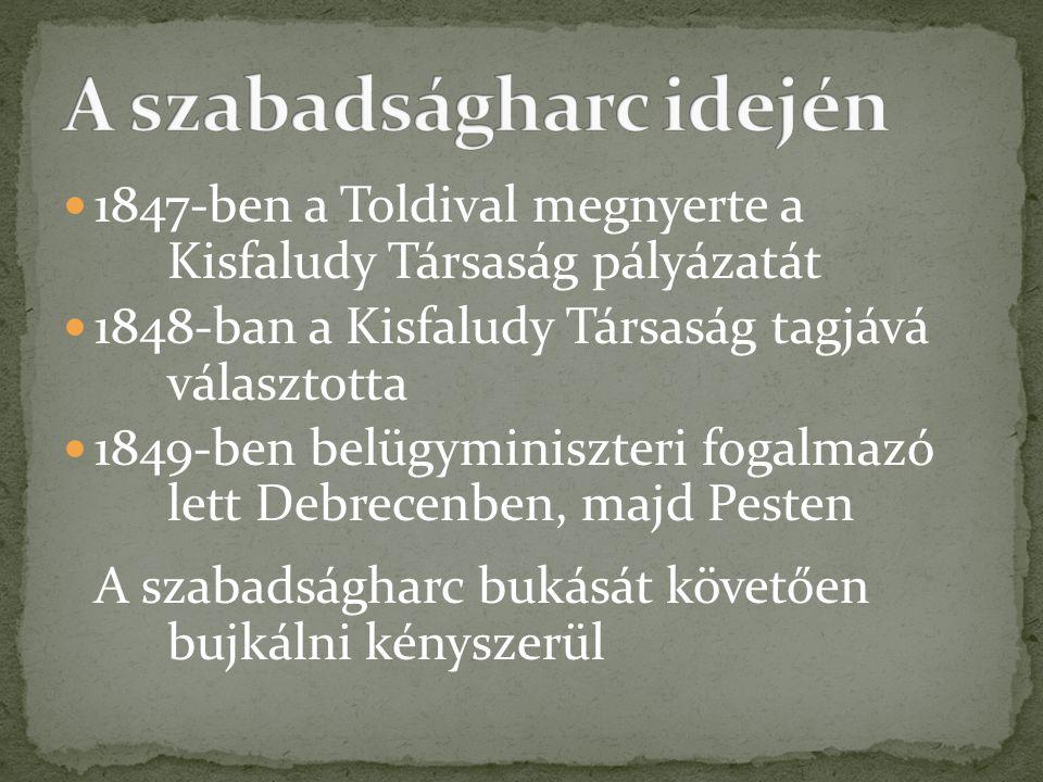  1847-ben a Toldival megnyerte a Kisfaludy Társaság pályázatát  1848-ban a Kisfaludy Társaság tagjává választotta  1849-ben belügyminiszteri fogalm