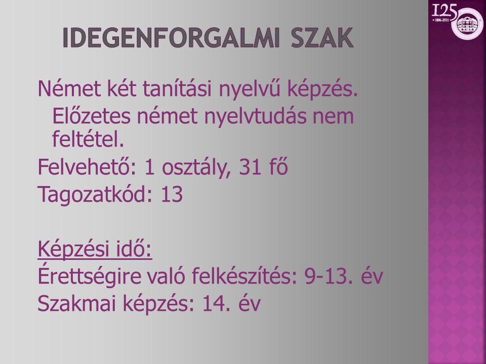 Német két tanítási nyelvű képzés. Előzetes német nyelvtudás nem feltétel. Felvehető: 1 osztály, 31 fő Tagozatkód: 13 Képzési idő: Érettségire való fel