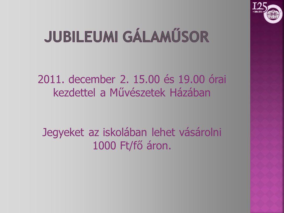 2011. december 2. 15.00 és 19.00 órai kezdettel a Művészetek Házában Jegyeket az iskolában lehet vásárolni 1000 Ft/fő áron.