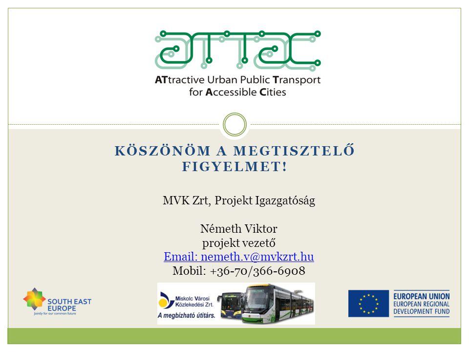 KÖSZÖNÖM A MEGTISZTELŐ FIGYELMET! MVK Zrt, Projekt Igazgatóság Németh Viktor projekt vezető Email: nemeth.v@mvkzrt.hu Mobil: +36-70/366-6908