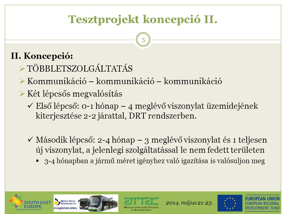 2014. május 21-23. 5 Tesztprojekt koncepció II. II. Koncepció:  TÖBBLETSZOLGÁLTATÁS  Kommunikáció – kommunikáció – kommunikáció  Két lépcsős megval