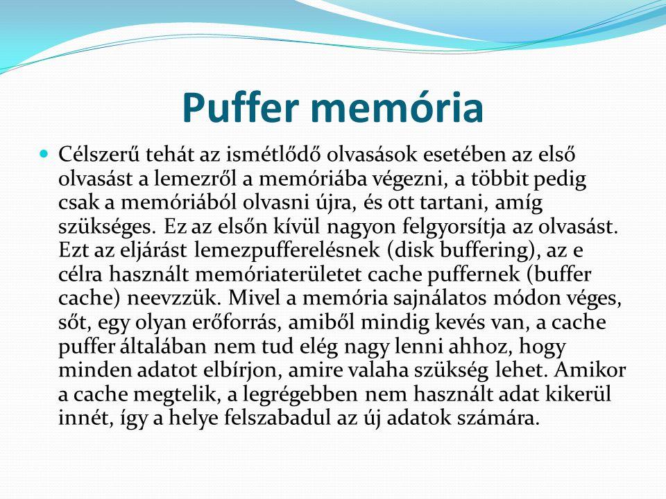 Puffer memória  Célszerű tehát az ismétlődő olvasások esetében az első olvasást a lemezről a memóriába végezni, a többit pedig csak a memóriából olva