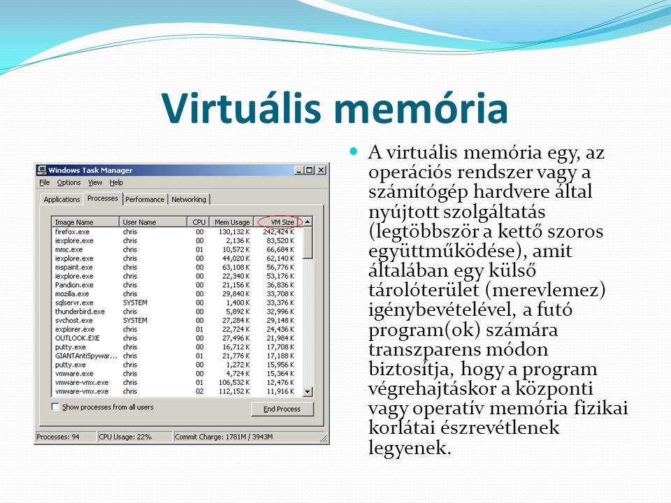 Virtuális memória  A virtuális memória egy, az operációs rendszer vagy a számítógép hardvere által nyújtott szolgáltatás (legtöbbször a kettő szoros