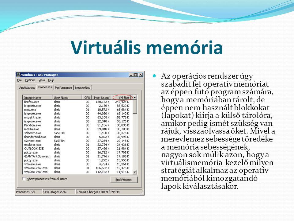 Virtuális memória  Az operációs rendszer úgy szabadít fel operatív memóriát az éppen futó program számára, hogy a memóriában tárolt, de éppen nem has