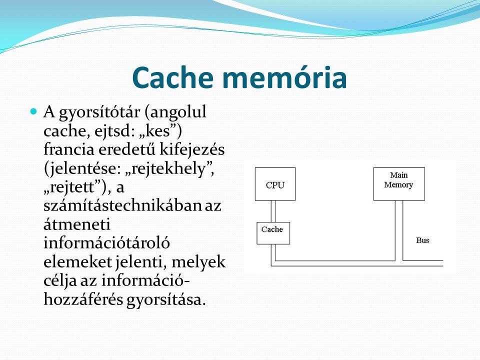 """Cache memória  A gyorsítótár (angolul cache, ejtsd: """"kes"""") francia eredetű kifejezés (jelentése: """"rejtekhely"""", """"rejtett""""), a számítástechnikában az á"""