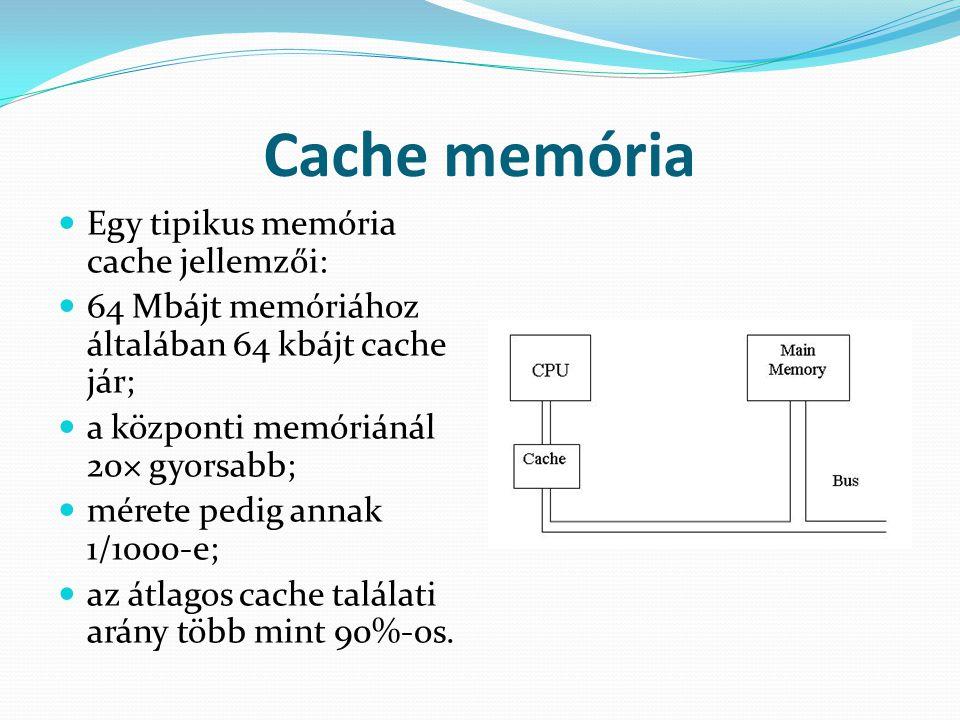  Egy tipikus memória cache jellemzői:  64 Mbájt memóriához általában 64 kbájt cache jár;  a központi memóriánál 20× gyorsabb;  mérete pedig annak