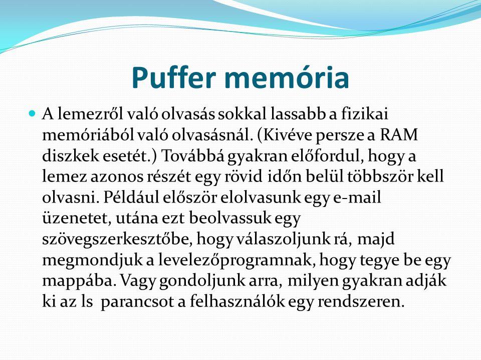 Puffer memória  A lemezről való olvasás sokkal lassabb a fizikai memóriából való olvasásnál. (Kivéve persze a RAM diszkek esetét.) Továbbá gyakran el