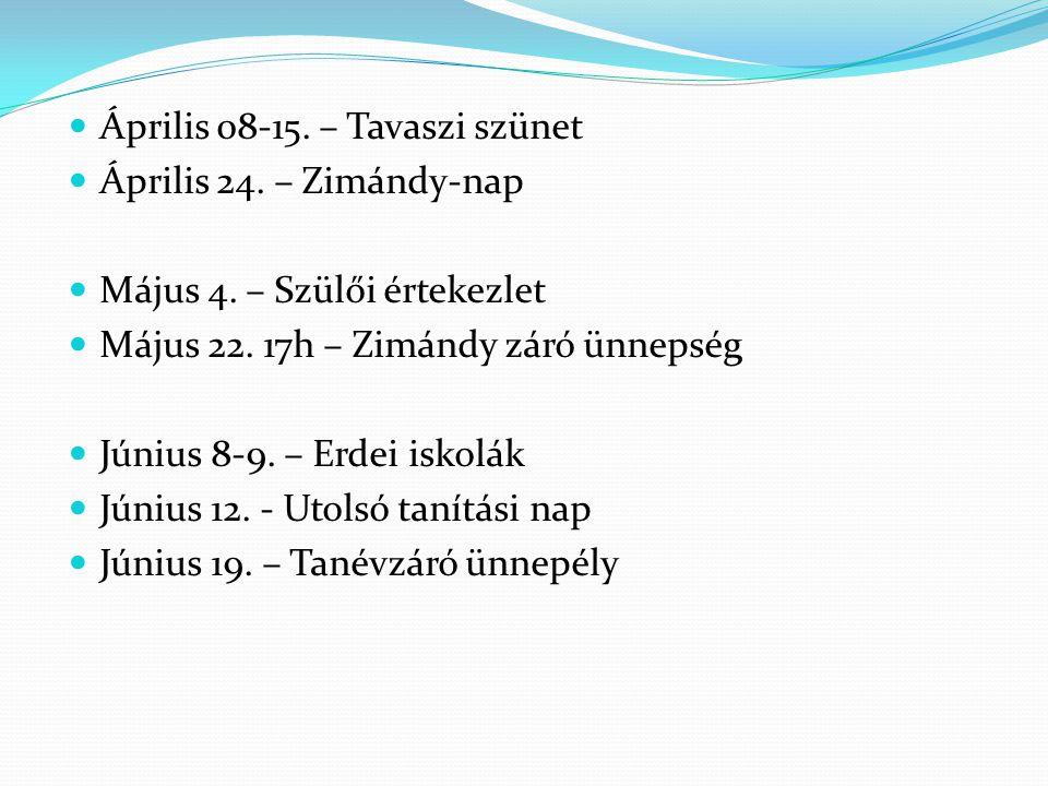  Április 08-15.– Tavaszi szünet  Április 24. – Zimándy-nap  Május 4.