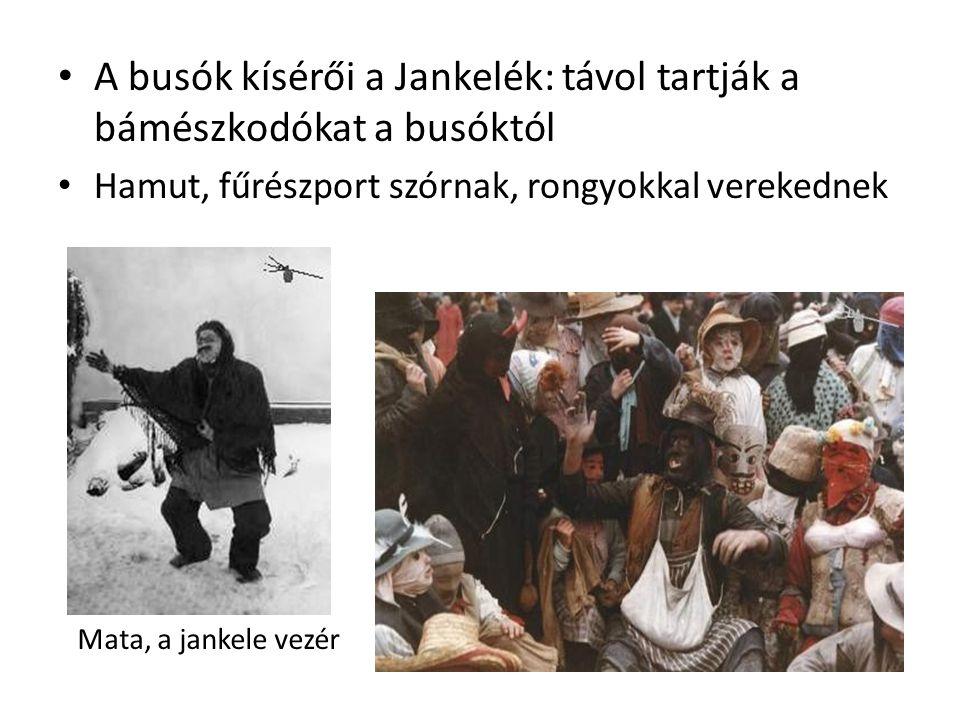 • A busók kísérői a Jankelék: távol tartják a bámészkodókat a busóktól • Hamut, fűrészport szórnak, rongyokkal verekednek Mata, a jankele vezér