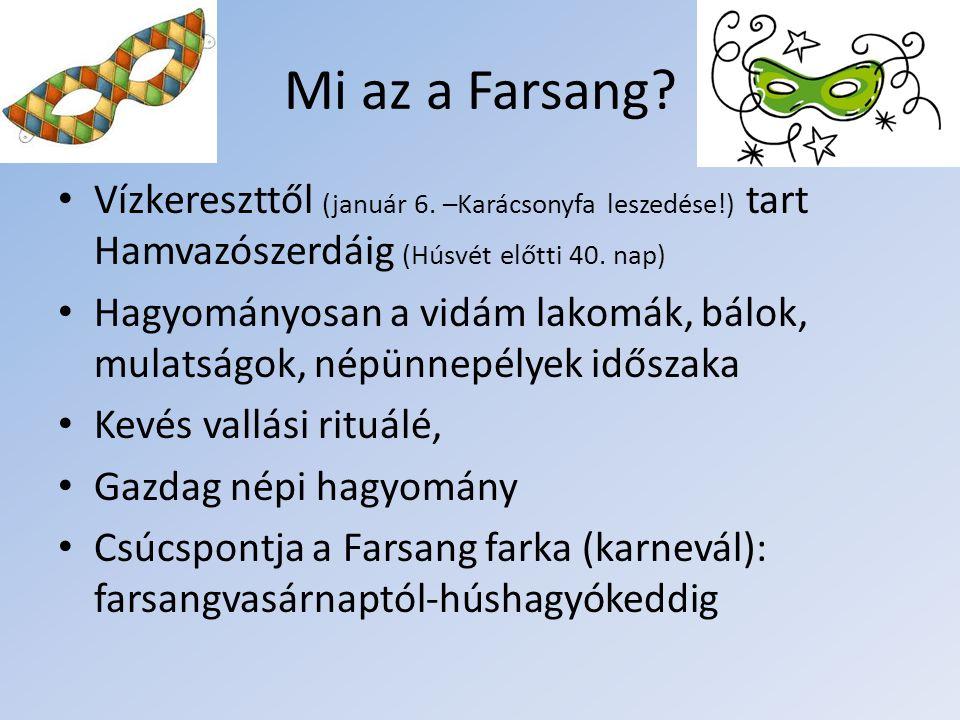 Mi az a Farsang.• Vízkereszttől (január 6.