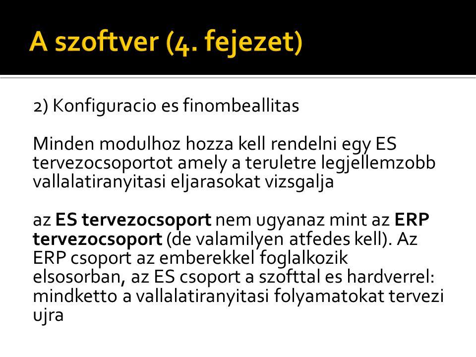 2) Konfiguracio es finombeallitas Minden modulhoz hozza kell rendelni egy ES tervezocsoportot amely a teruletre legjellemzobb vallalatiranyitasi eljarasokat vizsgalja az ES tervezocsoport nem ugyanaz mint az ERP tervezocsoport (de valamilyen atfedes kell).