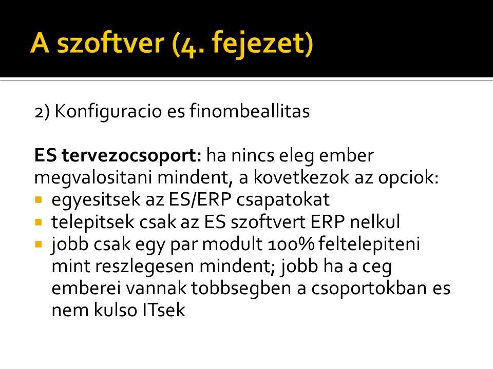 2) Konfiguracio es finombeallitas ES tervezocsoport: ha nincs eleg ember megvalositani mindent, a kovetkezok az opciok:  egyesitsek az ES/ERP csapato