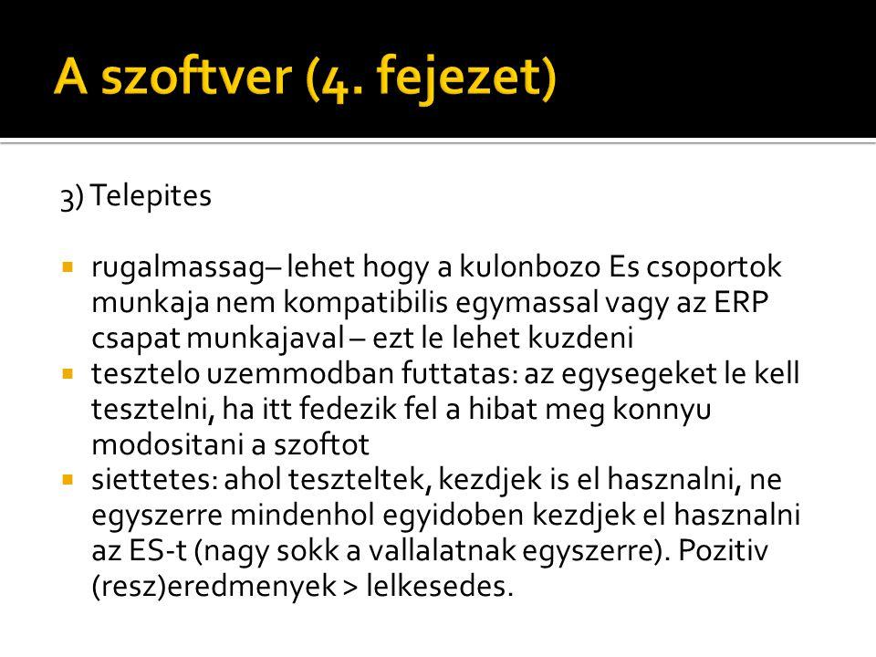 3) Telepites  rugalmassag– lehet hogy a kulonbozo Es csoportok munkaja nem kompatibilis egymassal vagy az ERP csapat munkajaval – ezt le lehet kuzden