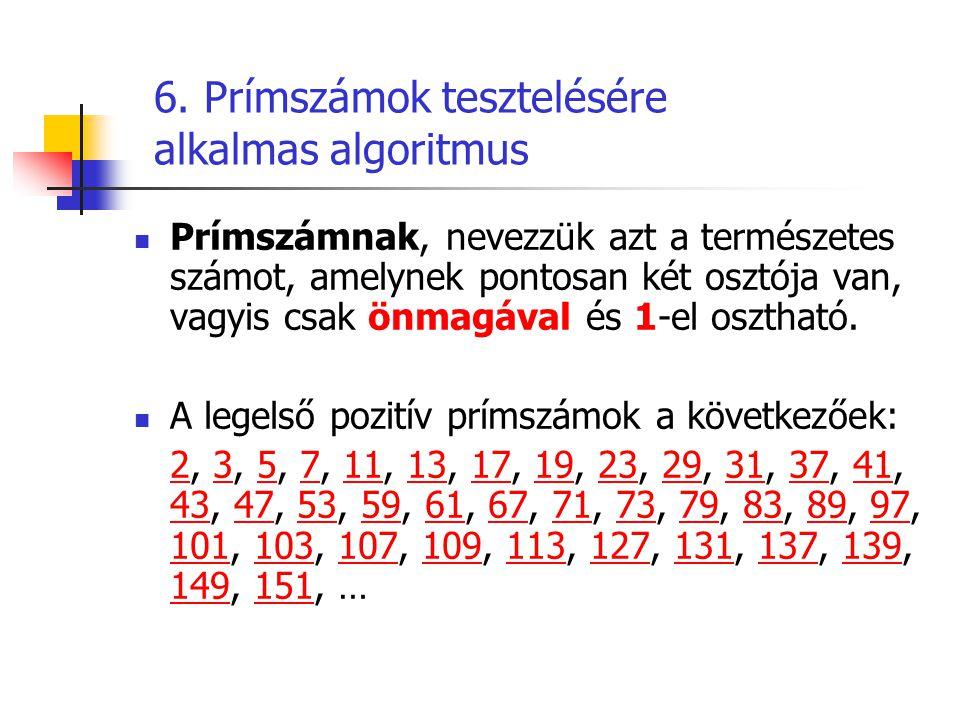 6. Prímszámok tesztelésére alkalmas algoritmus  Prímszámnak, nevezzük azt a természetes számot, amelynek pontosan két osztója van, vagyis csak önmagá