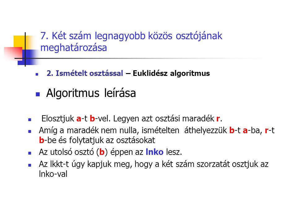 7. Két szám legnagyobb közös osztójának meghatározása  2. Ismételt osztással – Euklidész algoritmus  Algoritmus leírása  Elosztjuk a-t b-vel. Legye