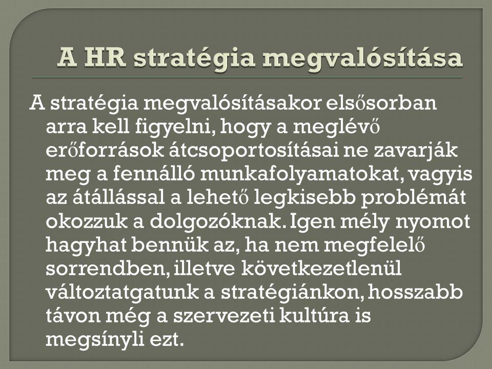 A stratégia megvalósításakor els ő sorban arra kell figyelni, hogy a meglév ő er ő források átcsoportosításai ne zavarják meg a fennálló munkafolyamat