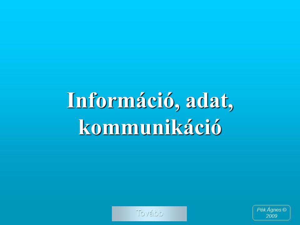 Információ, adat, kommunikáció Pék Ágnes © 2009