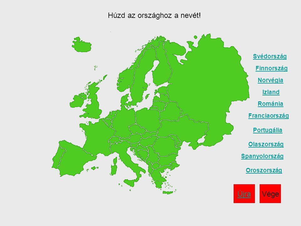 Románia Spanyolország Olaszország Portugália Izland Svédország Norvégia Finnország Franciaország Oroszország ÚjraVége Húzd az országhoz a nevét!