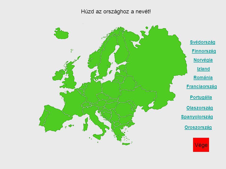 Románia Spanyolország Olaszország Portugália Izland Svédország Norvégia Finnország Franciaország Oroszország Vége Húzd az országhoz a nevét!