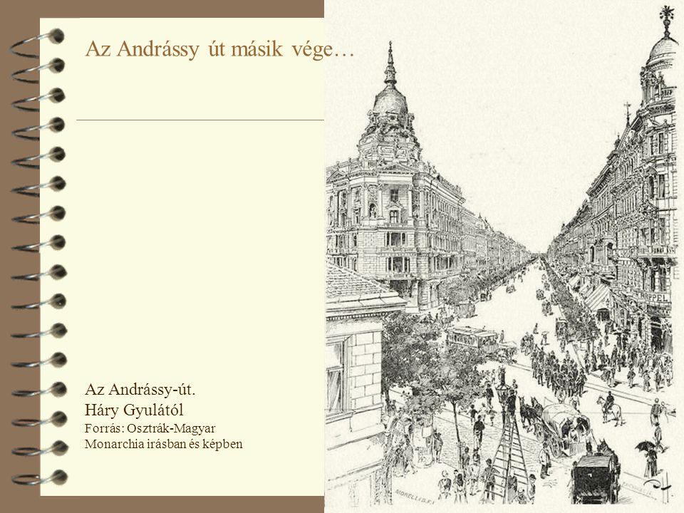 50 Az Andrássy-út. Háry Gyulától Forrás: Osztrák-Magyar Monarchia irásban és képben Az Andrássy út másik vége…