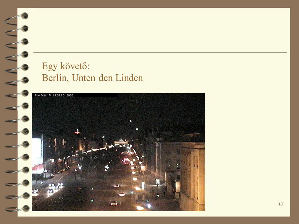 32 Egy követő: Berlin, Unten den Linden
