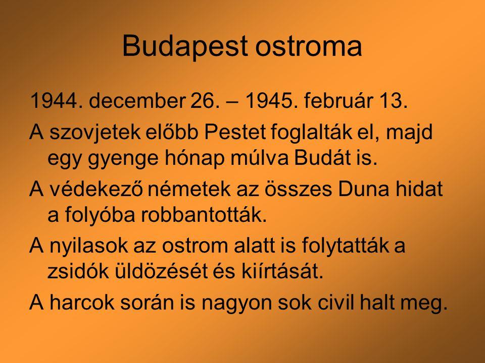 Budapest ostroma 1944. december 26. – 1945. február 13. A szovjetek előbb Pestet foglalták el, majd egy gyenge hónap múlva Budát is. A védekező némete