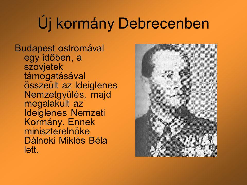 Új kormány Debrecenben Budapest ostromával egy időben, a szovjetek támogatásával összeült az Ideiglenes Nemzetgyűlés, majd megalakult az Ideiglenes Ne