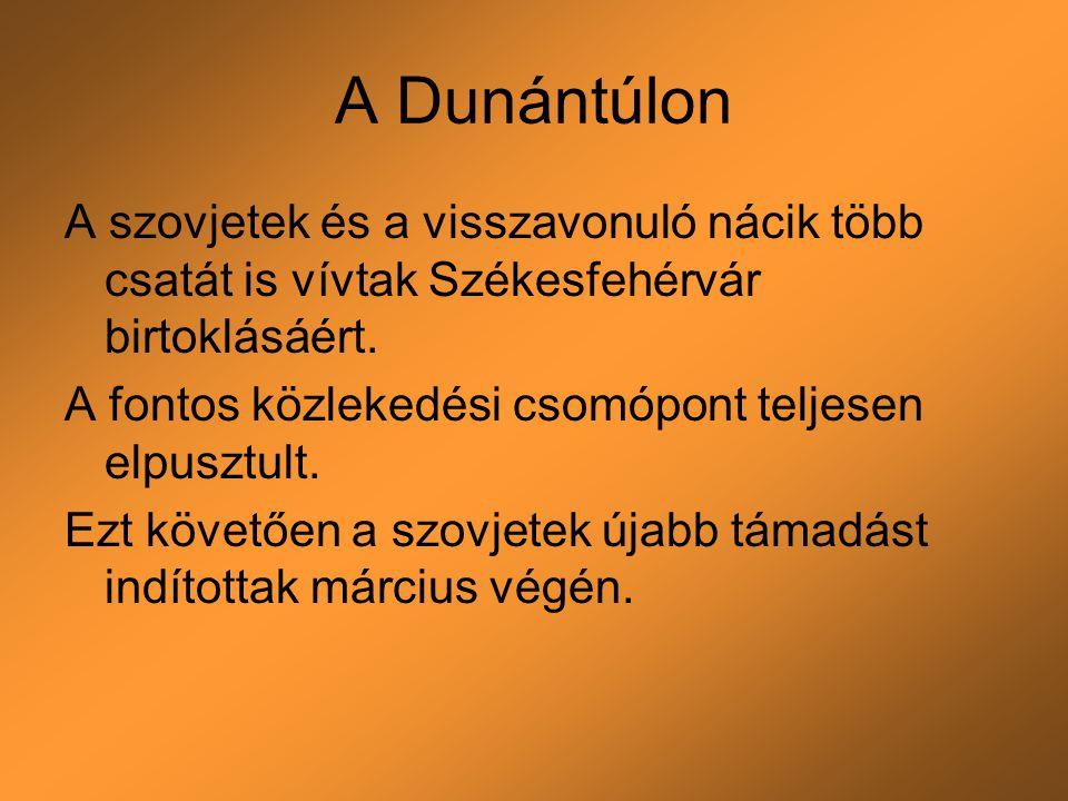 A Dunántúlon A szovjetek és a visszavonuló nácik több csatát is vívtak Székesfehérvár birtoklásáért. A fontos közlekedési csomópont teljesen elpusztul