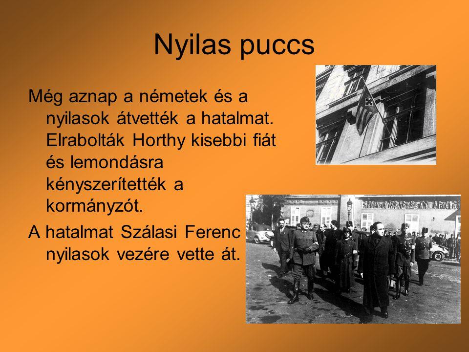 Nyilas puccs Még aznap a németek és a nyilasok átvették a hatalmat. Elrabolták Horthy kisebbi fiát és lemondásra kényszerítették a kormányzót. A hatal