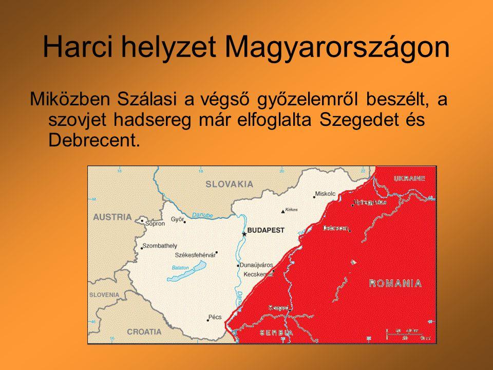 Harci helyzet Magyarországon Miközben Szálasi a végső győzelemről beszélt, a szovjet hadsereg már elfoglalta Szegedet és Debrecent.
