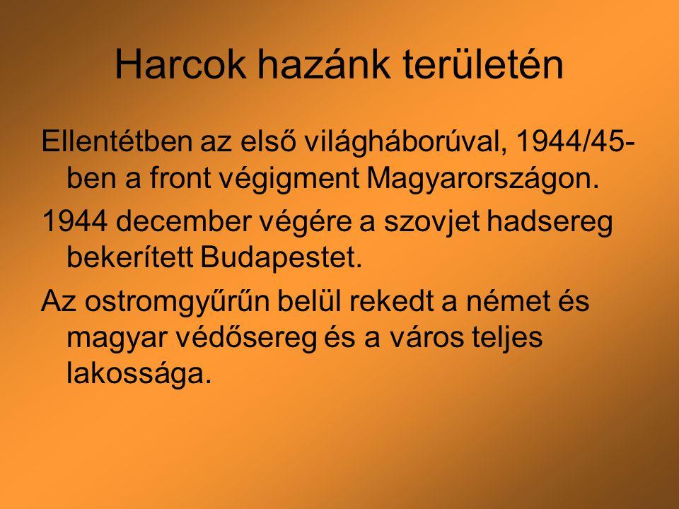 Harcok hazánk területén Ellentétben az első világháborúval, 1944/45- ben a front végigment Magyarországon. 1944 december végére a szovjet hadsereg bek